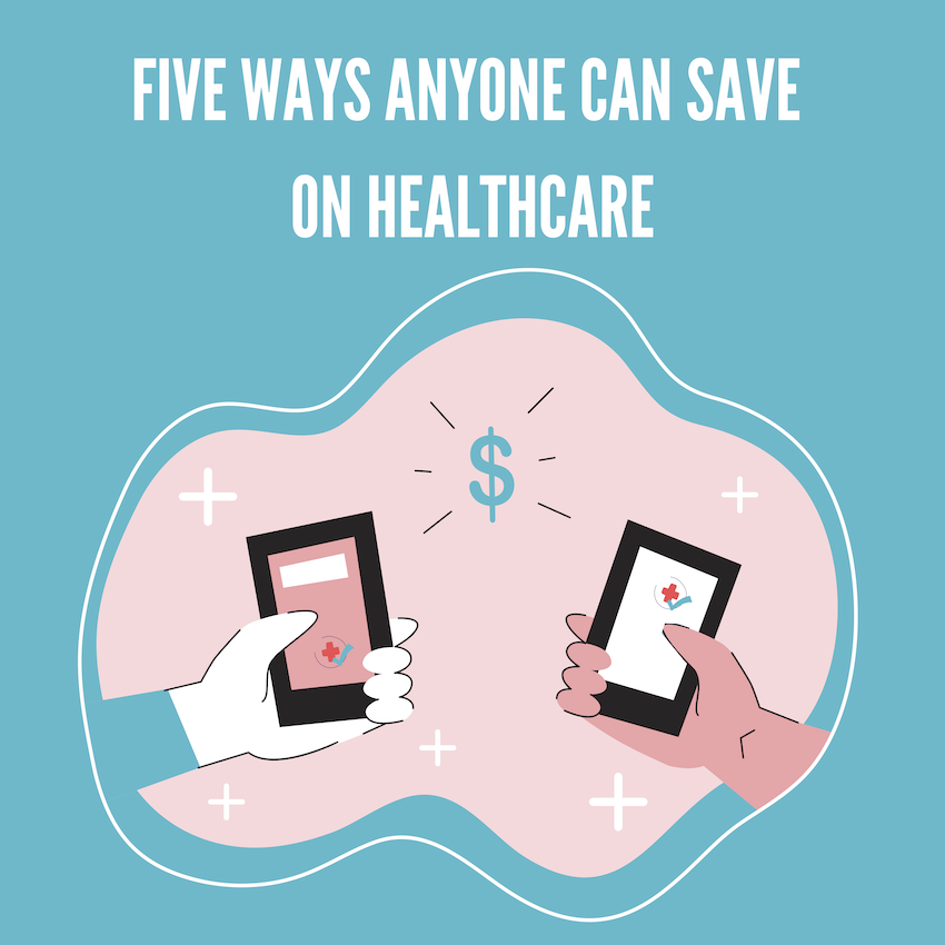 Five Ways Anyone Can Save on Healthcare