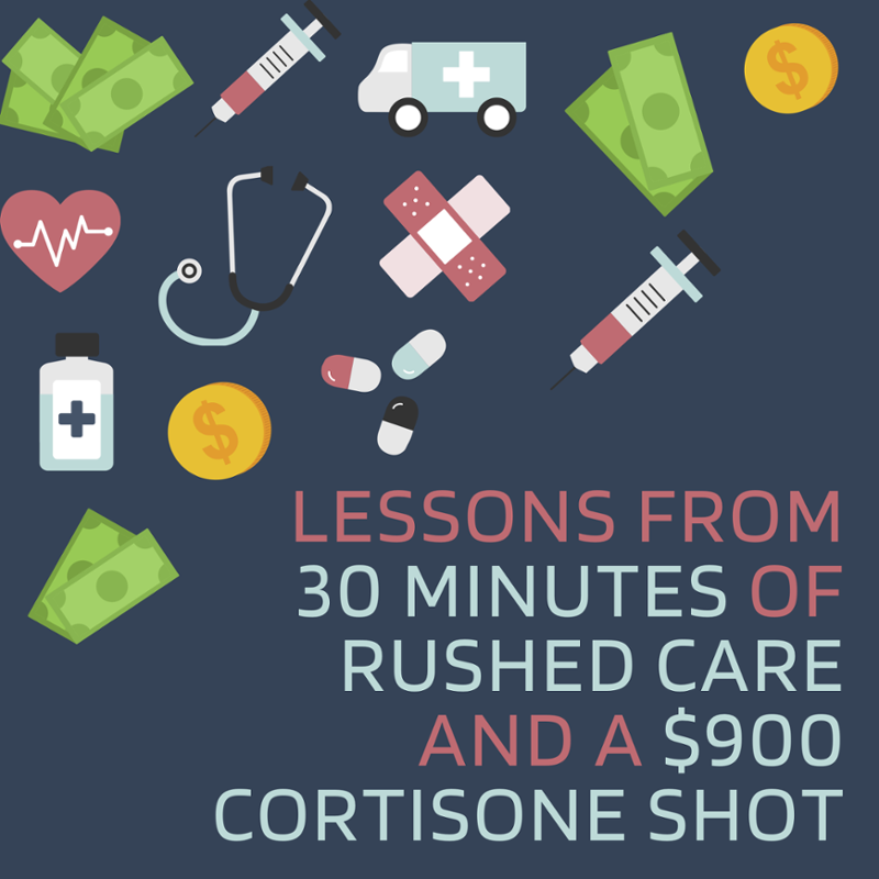 Lessons From 30 Minutes of Rushed Care and a $900 Cortisone Shot